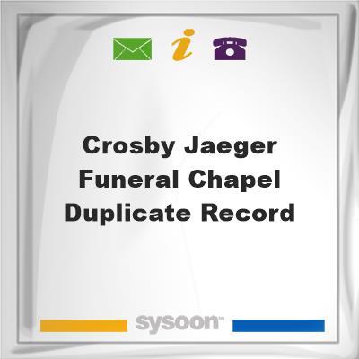 Crosby-Jaeger Funeral Chapel DUPLICATE RECORD, Crosby-Jaeger Funeral Chapel DUPLICATE RECORD