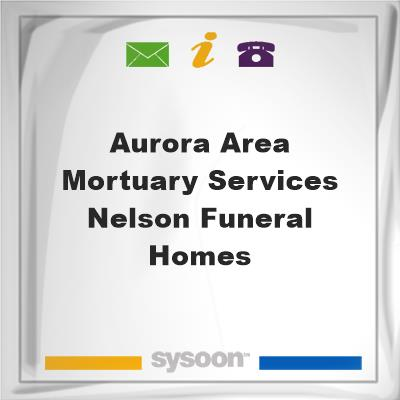 Aurora Area Mortuary Services Nelson Funeral Homes, Aurora Area Mortuary Services Nelson Funeral Homes