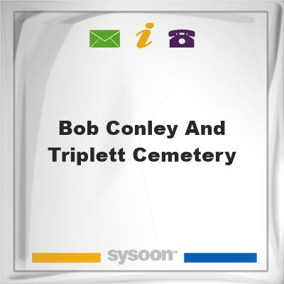 Bob Conley and Triplett Cemetery, Bob Conley and Triplett Cemetery