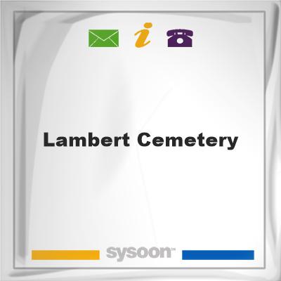 Lambert CemeteryLambert Cemetery on Sysoon