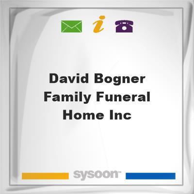 David Bogner Family Funeral Home Inc, David Bogner Family Funeral Home Inc