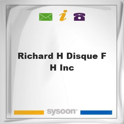 Richard H Disque F H Inc, Richard H Disque F H Inc