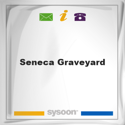 Seneca Graveyard, Seneca Graveyard