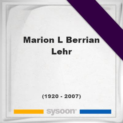 Marion L Berrian-Lehr, Headstone of Marion L Berrian-Lehr (1920 - 2007), memorial