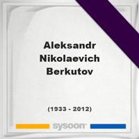 Aleksandr Nikolaevich Berkutov, Headstone of Aleksandr Nikolaevich Berkutov (1933 - 2012), memorial