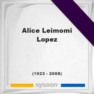 Alice Leimomi Lopez, Headstone of Alice Leimomi Lopez (1923 - 2008), memorial