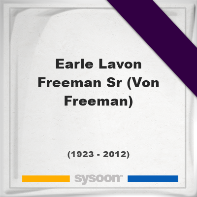 Earle Lavon Freeman Sr. (Von Freeman), Headstone of Earle Lavon Freeman Sr. (Von Freeman) (1923 - 2012), memorial