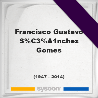 Francisco Gustavo Sánchez Gomes, Headstone of Francisco Gustavo Sánchez Gomes (1947 - 2014), memorial
