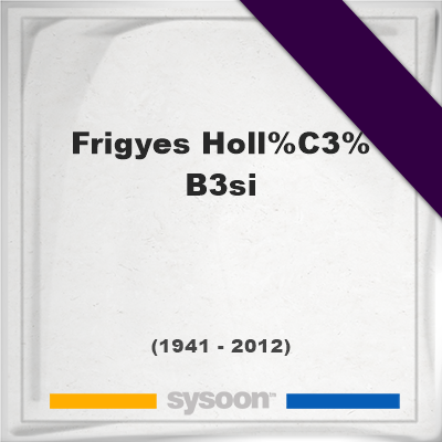 Frigyes Hollósi, Headstone of Frigyes Hollósi (1941 - 2012), memorial