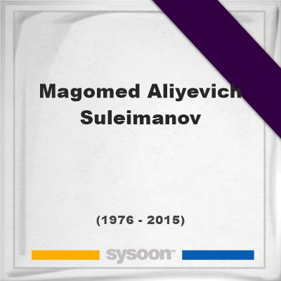 Magomed Aliyevich Suleimanov on Sysoon