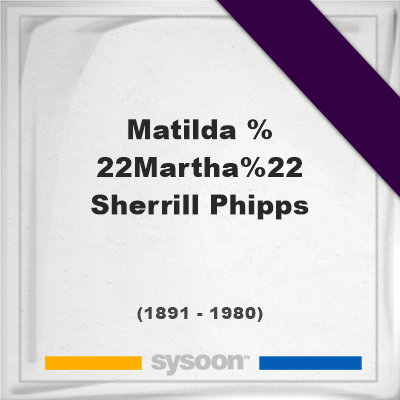 "Matilda ""Martha"" Sherrill Phipps, Headstone of Matilda ""Martha"" Sherrill Phipps (1891 - 1980), memorial"