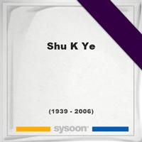 Shu K Ye, Headstone of Shu K Ye (1939 - 2006), memorial