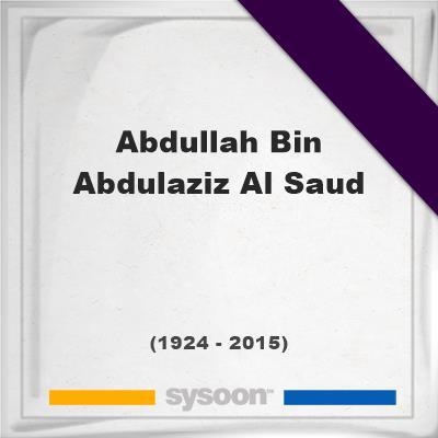 Headstone of Abdullah Bin Abdulaziz Al Saud (1924 - 2015), memorialAbdullah Bin Abdulaziz Al Saud on Sysoon