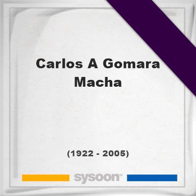 Carlos A Gomara Macha, Headstone of Carlos A Gomara Macha (1922 - 2005), memorial