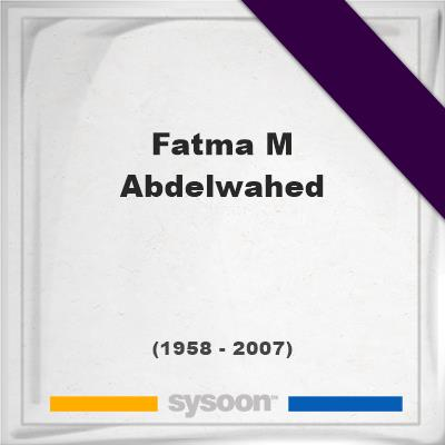 Fatma M Abdelwahed, Headstone of Fatma M Abdelwahed (1958 - 2007), memorial
