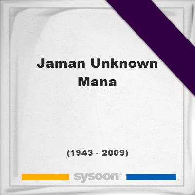 Jaman Unknown Mana, Headstone of Jaman Unknown Mana (1943 - 2009), memorial