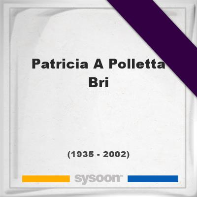 Patricia A Polletta Bri, Headstone of Patricia A Polletta Bri (1935 - 2002), memorial
