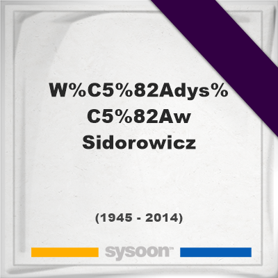 Headstone of Władysław Sidorowicz (1945 - 2014), memorialWładysław Sidorowicz on Sysoon