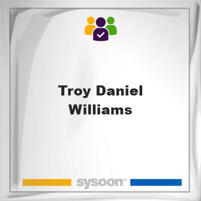 Troy Daniel Williams, Troy Daniel Williams, member