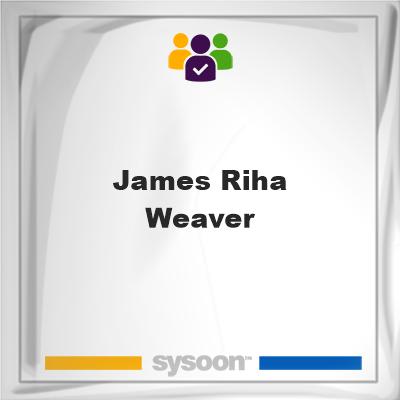 James Riha Weaver, James Riha Weaver, member