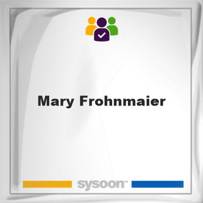 Mary Frohnmaier, memberMary Frohnmaier on Sysoon