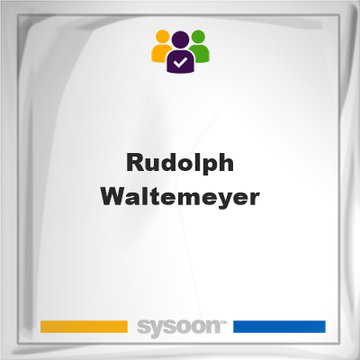 Rudolph Waltemeyer, Rudolph Waltemeyer, member