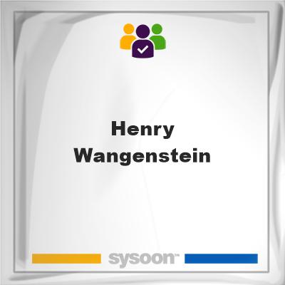 Henry Wangenstein, Henry Wangenstein, member