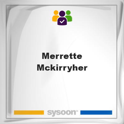 Merrette McKirryher, memberMerrette McKirryher on Sysoon