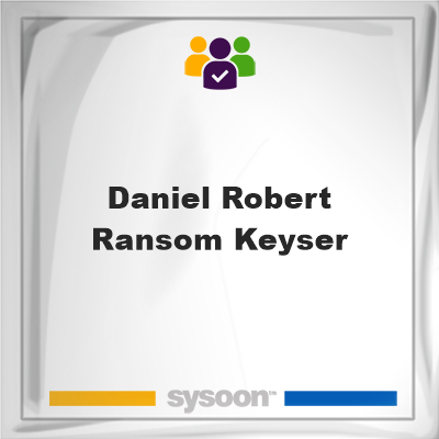 Daniel Robert Ransom Keyser, Daniel Robert Ransom Keyser, member