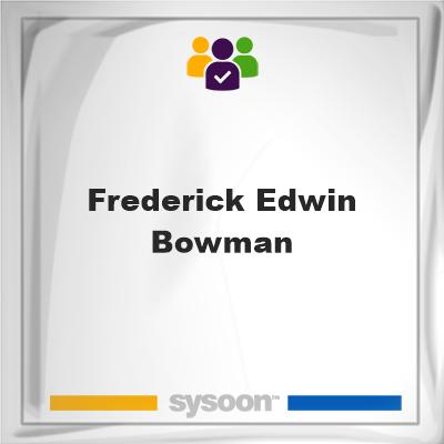 Frederick Edwin Bowman, Frederick Edwin Bowman, member