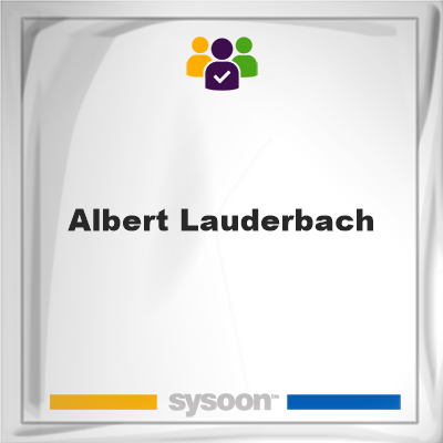 Albert Lauderbach, Albert Lauderbach, member