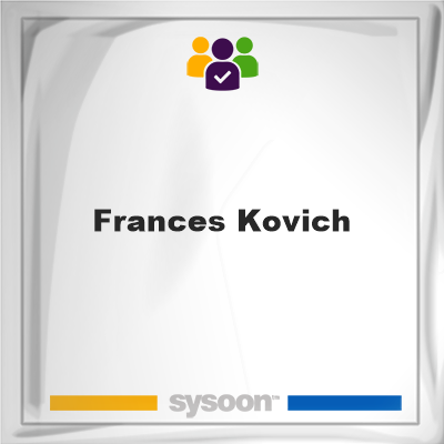 Frances Kovich, Frances Kovich, member