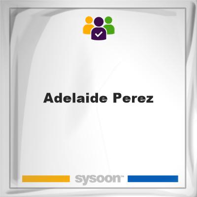 Adelaide Perez, Adelaide Perez, member