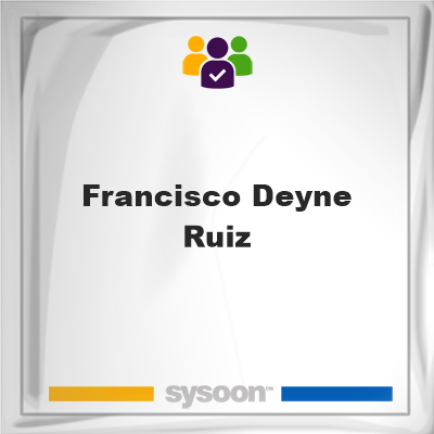 Francisco Deyne-Ruiz, Francisco Deyne-Ruiz, member