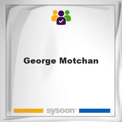 George Motchan, George Motchan, member