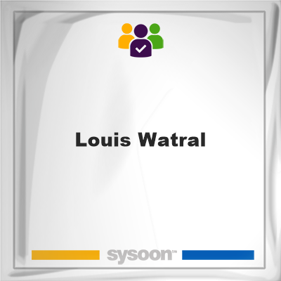 Louis Watral, Louis Watral, member