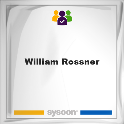 William Rossner, William Rossner, member