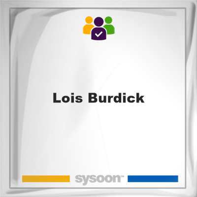 Lois Burdick, Lois Burdick, member