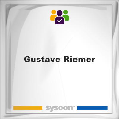 Gustave Riemer, Gustave Riemer, member