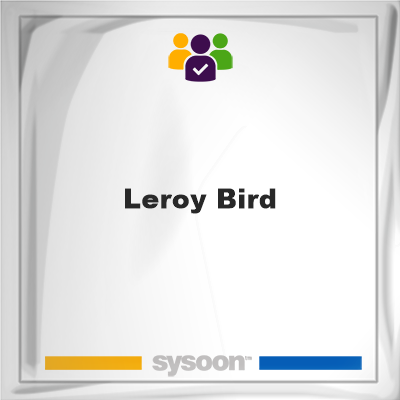 Leroy Bird, memberLeroy Bird on Sysoon